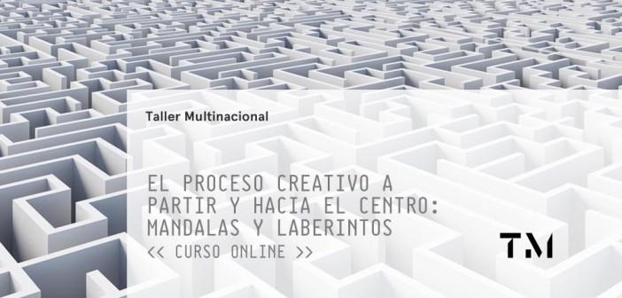 EL PROCESO CREATIVO A PARTIR Y HACIA EL CENTRO: MANDALAS Y LABERINTOS