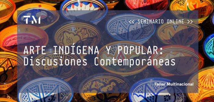 ARTE INDÍGENA Y POPULAR: Discusiones Contemporáneas