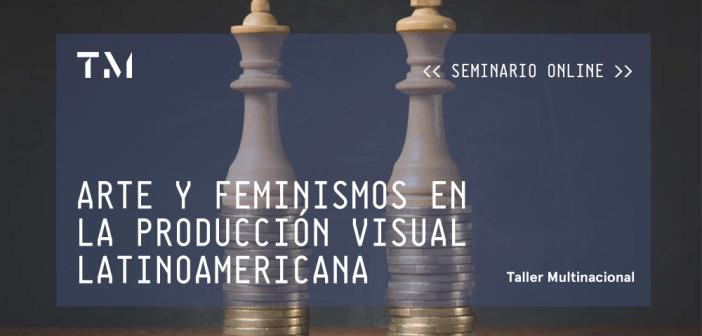 ARTE Y FEMINISMOS EN LA PRODUCCIÓN VISUAL LATINOAMERICANA